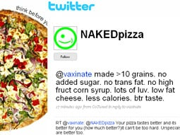 NAKED PIZZA: Recent Twitter promotion brought in 150% of a recent day's business.